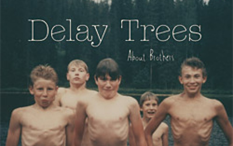 #106 Delay Trees – About Brothers (2008)
