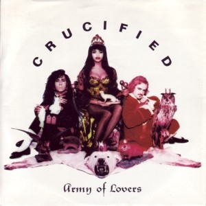 #27 Army of Lovers – Crucified