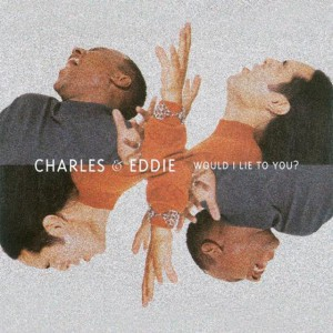 #2 Charles & Eddie – Would I Lie to You?