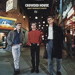 #5 The Crowded House – Don't Dream It's Over