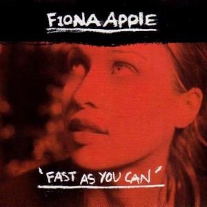 #17 Fiona Apple – Fast as You Can