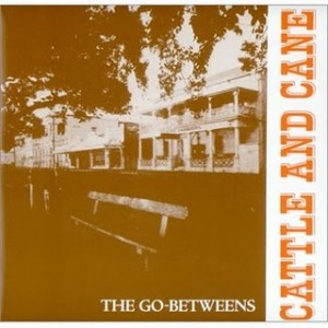 #10 The Go-Betweens – Cattle and Cane