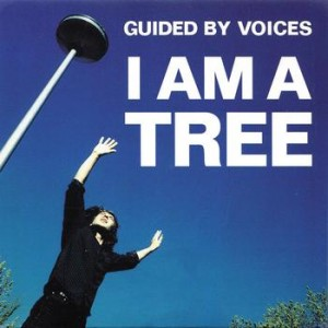 #25 Guided By Voices – I Am a Tree