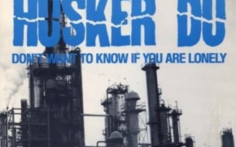 #9 Hüsker Dü – Don't Want to Know If You Are Lonely