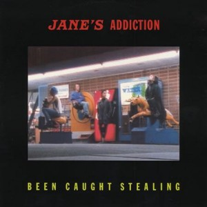#13 Jane's Addiction – Been Caught Stealing