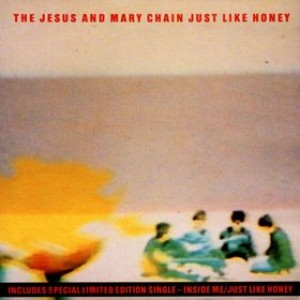 #12 The Jesus & Mary Chain – Just Like Honey