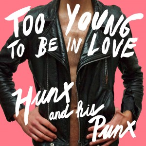 Hunx & His Punx – Too Young to Be in Love