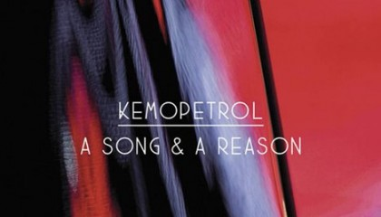 Kemopetrol – A Song & A Reason