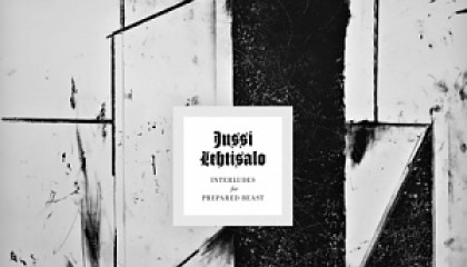Jussi Lehtisalo – Interludes for Prepared Beast