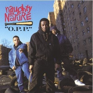 #17 Naughty by Nature – O.P.P.