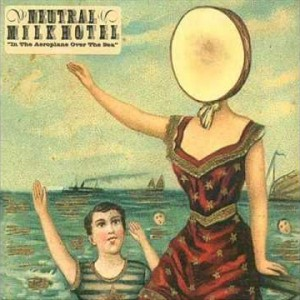 #13 Neutral Milk Hotel – In the Aeroplane Over the Sea