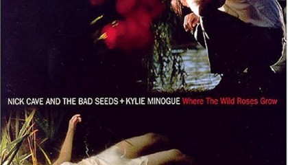 #11 Nick Cave & Kylie Minogue – Where the Wild Roses Grow