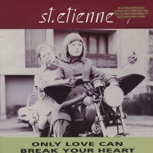 #12 Saint Etienne – Only Love Can Break Your Heart