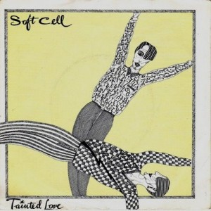 #5 Soft Cell – Tainted Love