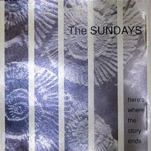 #7 The Sundays – Here's Where The Story Ends