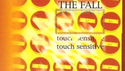 #30 The Fall – Touch Sensitive