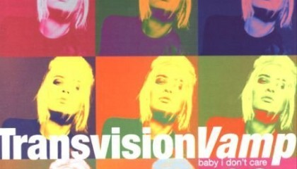 #30 Transvision Vamp – Baby I Don't Care