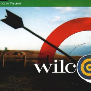 #15 Wilco – A Shot in the Arm