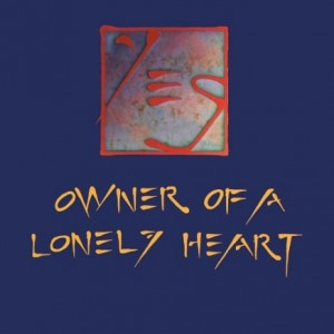 #8 Yes – Owner of a Lonely Heart